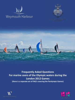Frequently Asked Questions For marine  users of the Olympic waters during the  London 2012 Games