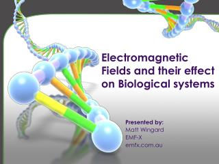 Electromagnetic Fields and their effect on Biological systems
