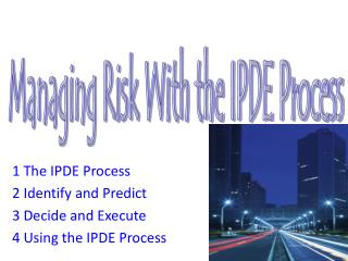 1 The IPDE Process 2 Identify and Predict 3 Decide and Execute 4 Using the IPDE Process