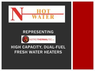 representing High Capacity, dual-fuel fresh water heaters