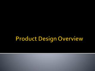 Product Design Overview