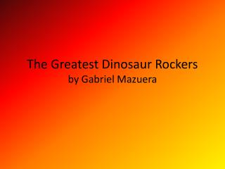 The Greatest Dinosaur Rockers by Gabriel  Mazuera