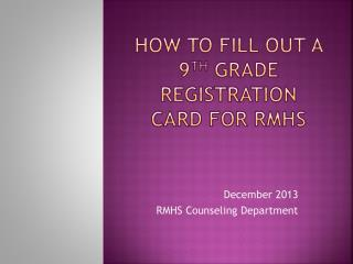 How to fill out a 9 th  Grade Registration Card for RMHS