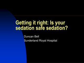 getting it right: is your sedation safe sedation