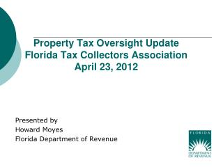 Property Tax Oversight Update Florida Tax Collectors Association April 23, 2012