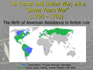 "The French and Indian War, a.k.a ""Seven Years War"" (1754 – 1763)"