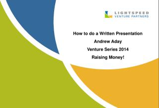 How to do a Written Presentation Andrew Aday Venture Series  2014 Raising Money!