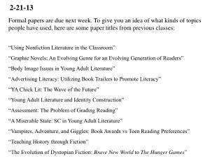 Formal papers are due next week. To give you an idea of what kinds of topics people have used, here are some paper titl
