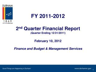 FY 2011-2012 2 nd  Quarter Financial Report ( Quarter Ending 12/31/2011) February 10, 2012 Finance and Budget & Managem