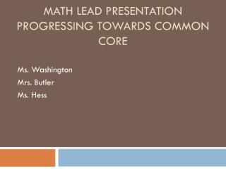 Math Lead  P resentation Math lead presentation progressing towards common core