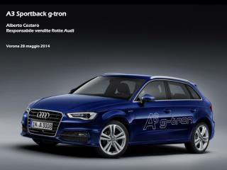 A3  Sportback g-tron Alberto Cestaro Responsabile vendite flotte Audi Verona 28 maggio 2014