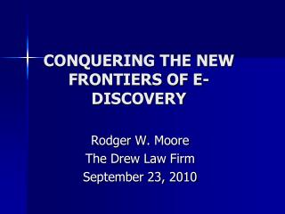 CONQUERING THE NEW FRONTIERS OF E-DISCOVERY