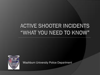 "Active Shooter Incidents ""What You Need to Know"""