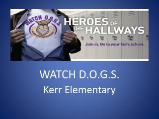 WATCH D.O.G.S. Kerr Elementary