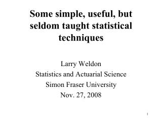 Some simple, useful, but seldom taught statistical techniques