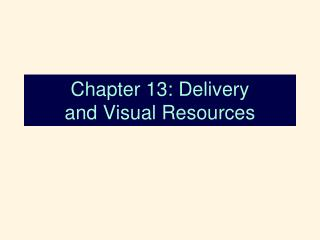 chapter 13: delivery and visual resources