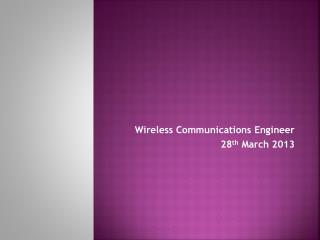 Wireless Communications Engineer 28 th  March 2013
