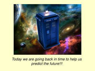 Today we are going back in time to help us predict the future!!!