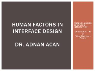 HUMAN FACTORS IN INTERFACE DESIGN Dr. Adnan ACAN