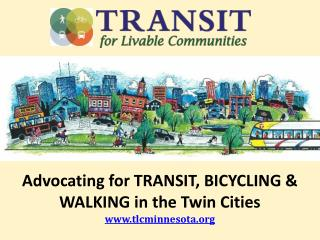 Advocating for TRANSIT, BICYCLING & WALKING in the Twin Cities www.tlcminnesota.org