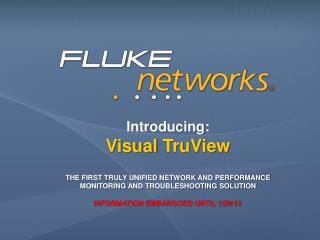 Introducing: Visual TruView The  First Truly Unified Network and Performance  Monitoring  and Troubleshooting Solution