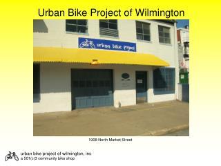 urban bike project of  wilmington , inc a  501(c)3 community bike  shop