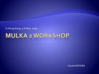 Mulka 2 Workshop