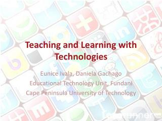 Teaching and Learning with Technologies