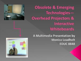 Obsolete & Emerging Technologies—Overhead Projectors & Interactive Whiteboards