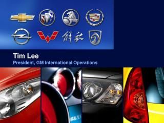 Tim Lee President, GM International Operations