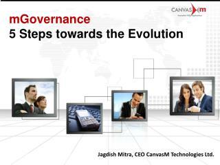 Jagdish Mitra , CEO  CanvasM  Technologies Ltd.