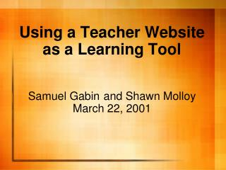 Using a Teacher Website as a Learning Tool Samuel  Gabin and Shawn Molloy March 22, 2001
