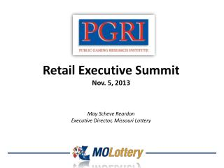 Retail Executive Summit Nov. 5, 2013 May  Scheve  Reardon Executive Director, Missouri Lottery