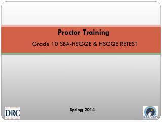 Proctor Training  Grade  10 SBA-HSGQE & HSGQE RETEST