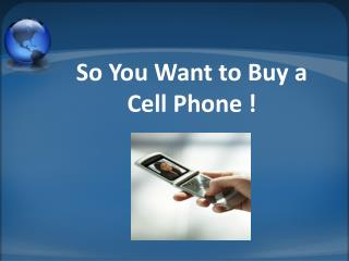 So You Want to Buy a Cell Phone !