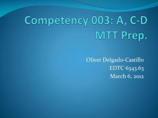 Competency 003: A, C-D MTT Prep.