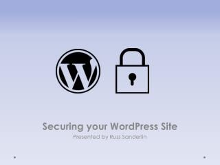 Securing your WordPress Site Presented by Russ  Sanderlin