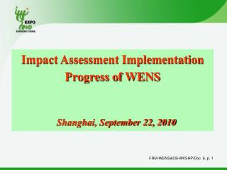 Impact Assessment Implementation Progress of WENS Shanghai, September 22, 2010