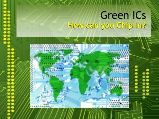 Green ICs