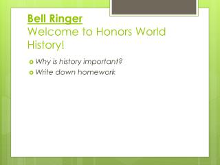 Bell Ringer  Welcome  to Honors World  History!