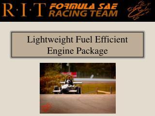 Lightweight  Fuel Efficient Engine Package