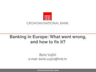 Banking in Europe: What  went wrong ,  and  how to  fix  it ?