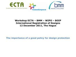 Workshop ECTA – BMM – WIPO – BOIP International Registration of Designs 12 December 2011, The Hague