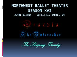 Northwest Ballet Theater  Season Xvi  John bishop - Artistic Director