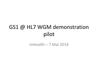 GS1 @ HL7 WGM  demonstration  pilot