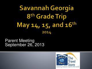 Savannah Georgia 8 th  Grade Trip May  14, 15,  and  16 th 2014