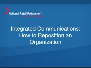 Integrated Communications: How to Reposition an Organization