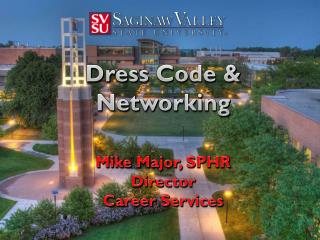 Dress Code & Networking Mike Major, SPHR Director Career Services