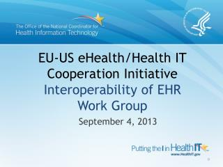 EU-US  eHealth /Health IT  Cooperation  Initiative Interoperability  of EHR  Work Group
