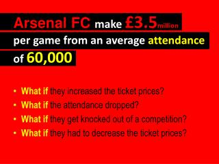 Arsenal FC  make £ 3.5 million per  game from an average  attendance  of 60,000